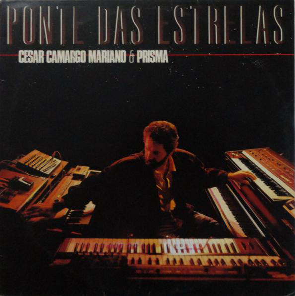 Você Precisa Ouvir: César Camargo Mariano & Prisma – Ponte das Estrelas (1986)