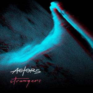 """ACTORS promove aguardado álbum com vídeo do single """"Strangers"""""""