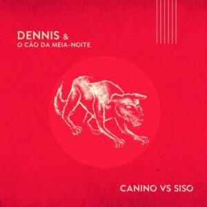 """Dennis & o Cão da Meia-Noite estreia single e vídeo """"Canino vs Siso"""""""
