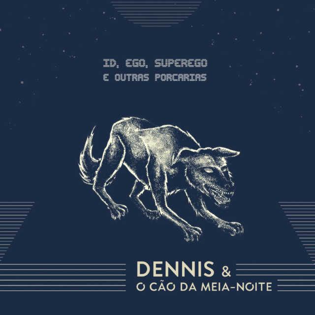 Dennis & O Cão da Meia-Noite – Id, Ego, Superego e Outras Porcarias